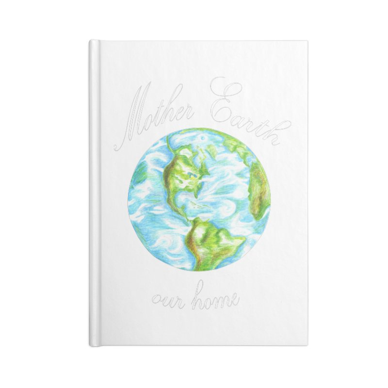 Mother Earth our home Accessories Lined Journal Notebook by The Life of Curiosity Store