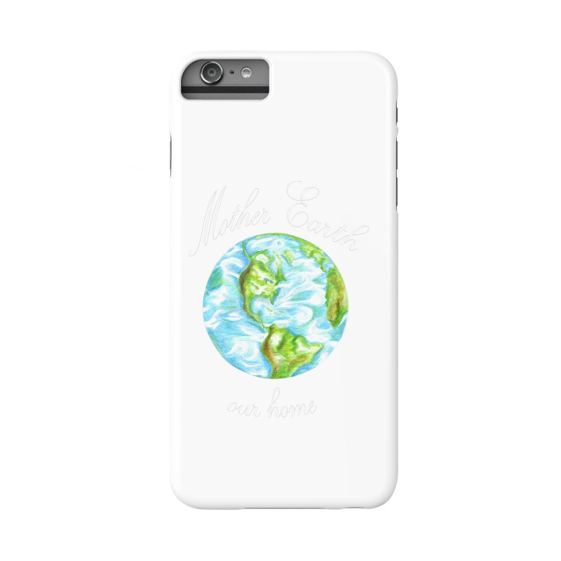 Mother Earth our home Accessories Phone Case by The Life of Curiosity Store
