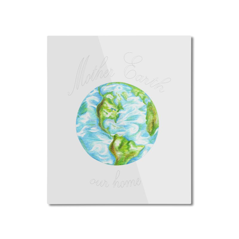 Mother Earth our home Home Mounted Aluminum Print by The Life of Curiosity Store