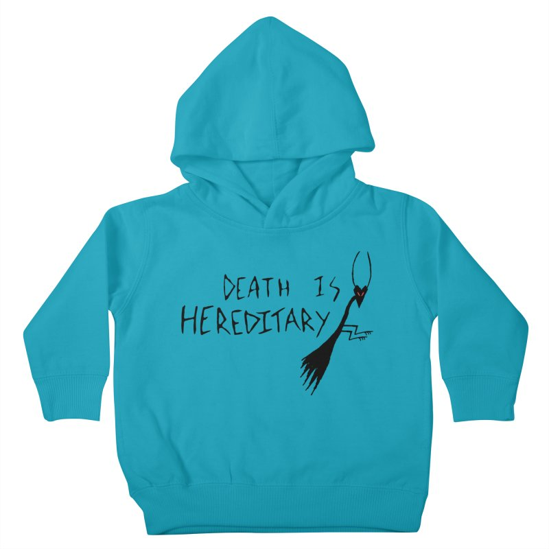 Death is Hereditary Kids Toddler Pullover Hoody by The Little Fears