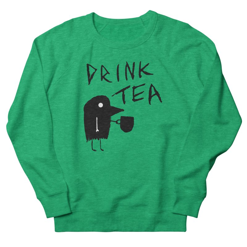 Drink Tea Women's French Terry Sweatshirt by The Little Fears