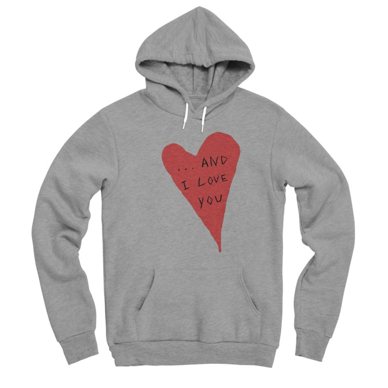 Lucy's Heart - And I Love You Men's Sponge Fleece Pullover Hoody by The Little Fears