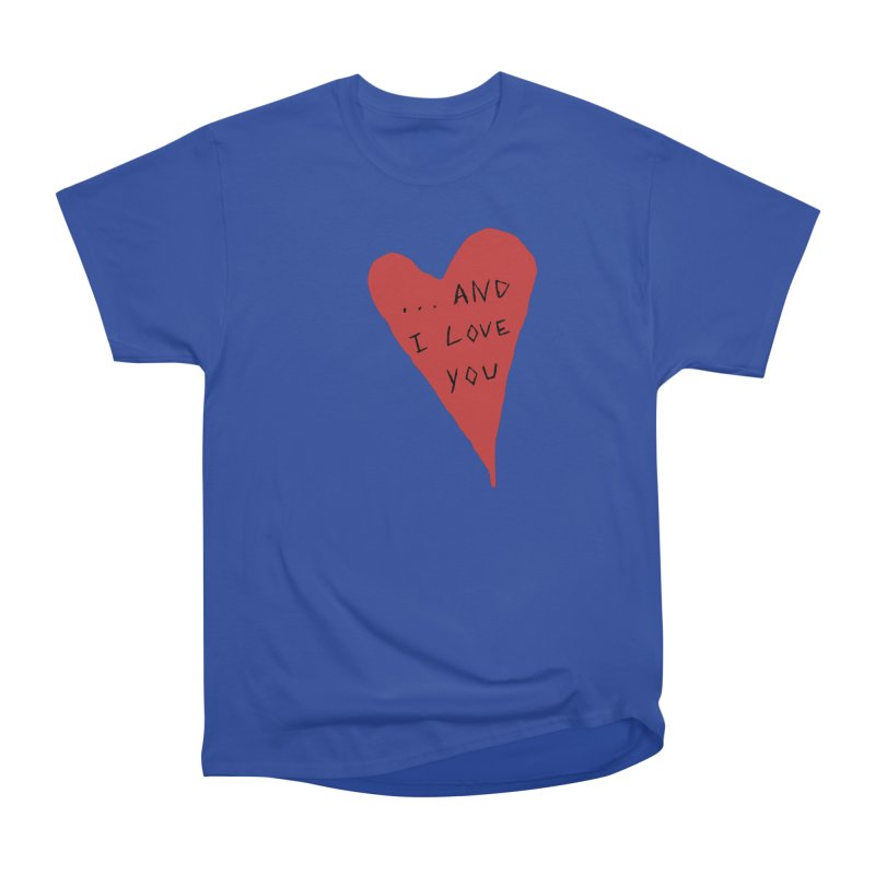 Lucy's Heart - And I Love You Women's Heavyweight Unisex T-Shirt by The Little Fears