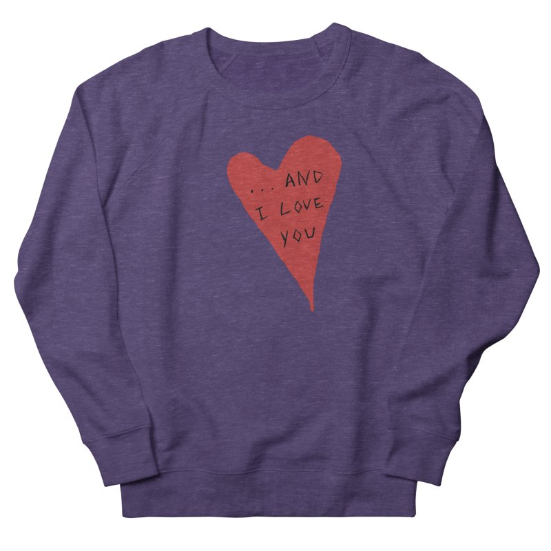 Lucy's Heart - And I Love You Women's French Terry Sweatshirt by The Little Fears