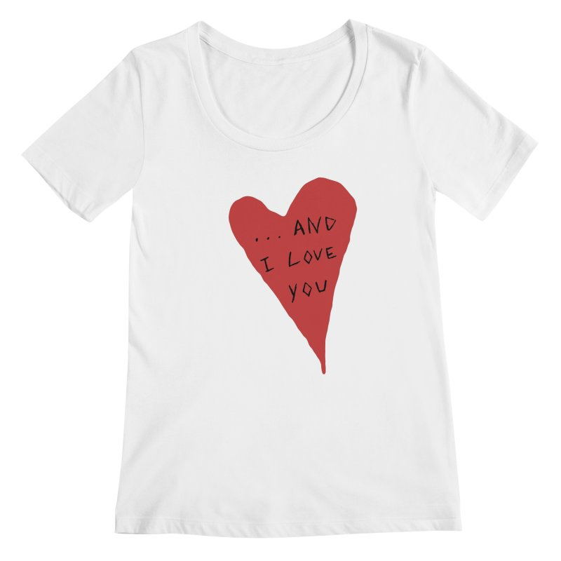Lucy's Heart - And I Love You Women's Regular Scoop Neck by The Little Fears