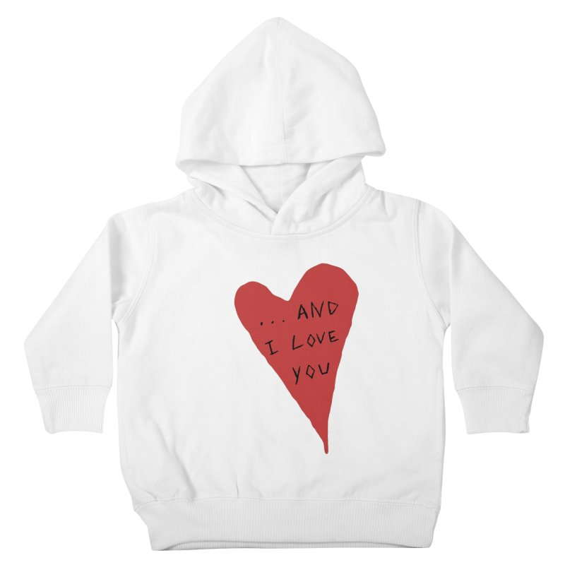 Lucy's Heart - And I Love You Kids Toddler Pullover Hoody by The Little Fears