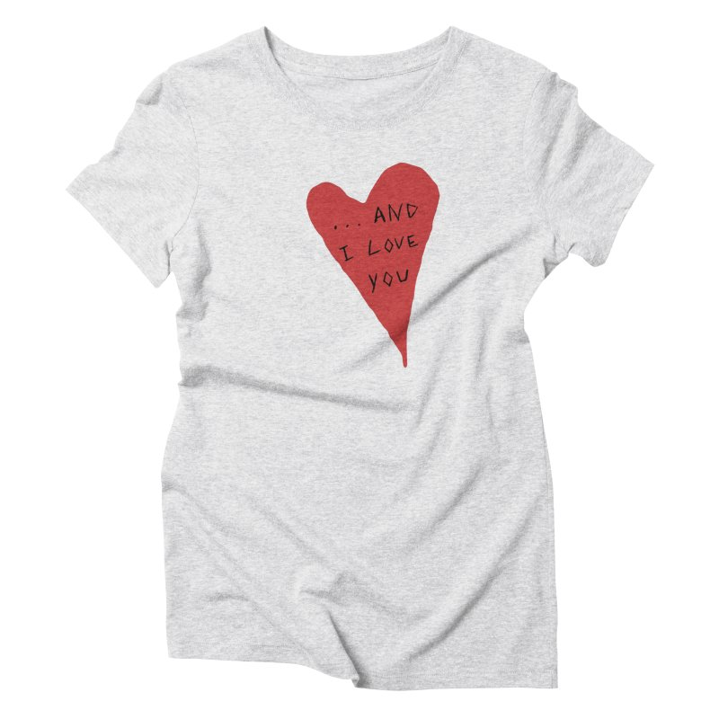 Lucy's Heart - And I Love You Women's T-Shirt by The Little Fears