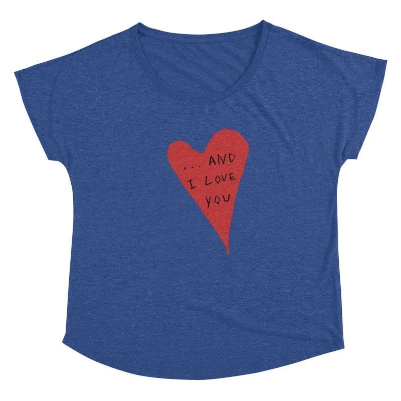 Lucy's Heart - And I Love You Women's Dolman Scoop Neck by The Little Fears