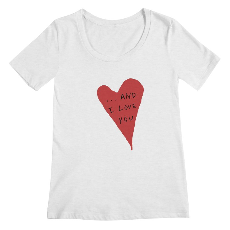 Lucy's Heart - And I Love You Women's Scoop Neck by The Little Fears