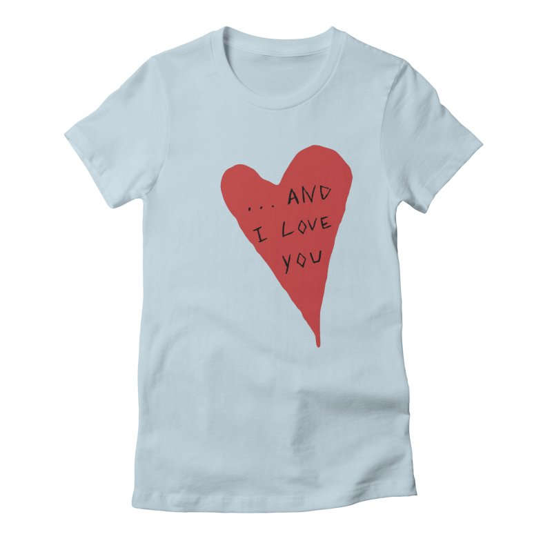 Lucy's Heart - And I Love You Women's Fitted T-Shirt by The Little Fears