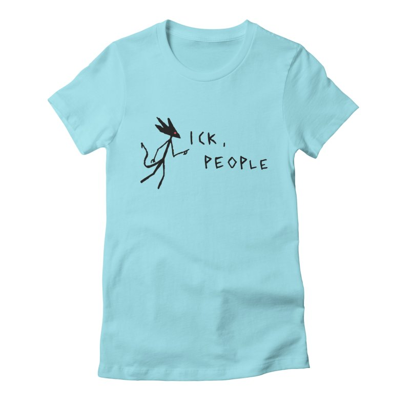 Ick people Women's Fitted T-Shirt by The Little Fears