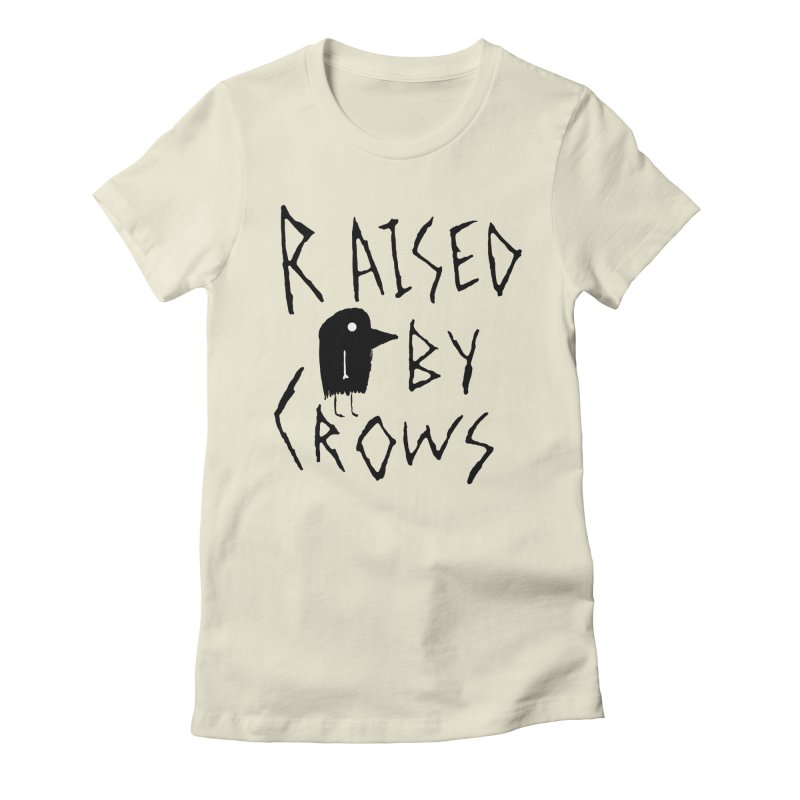 Raised by Crows Women's Fitted T-Shirt by The Little Fears