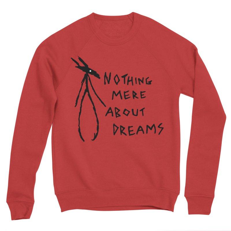 Nothing mere about dreams Men's Sponge Fleece Sweatshirt by The Little Fears