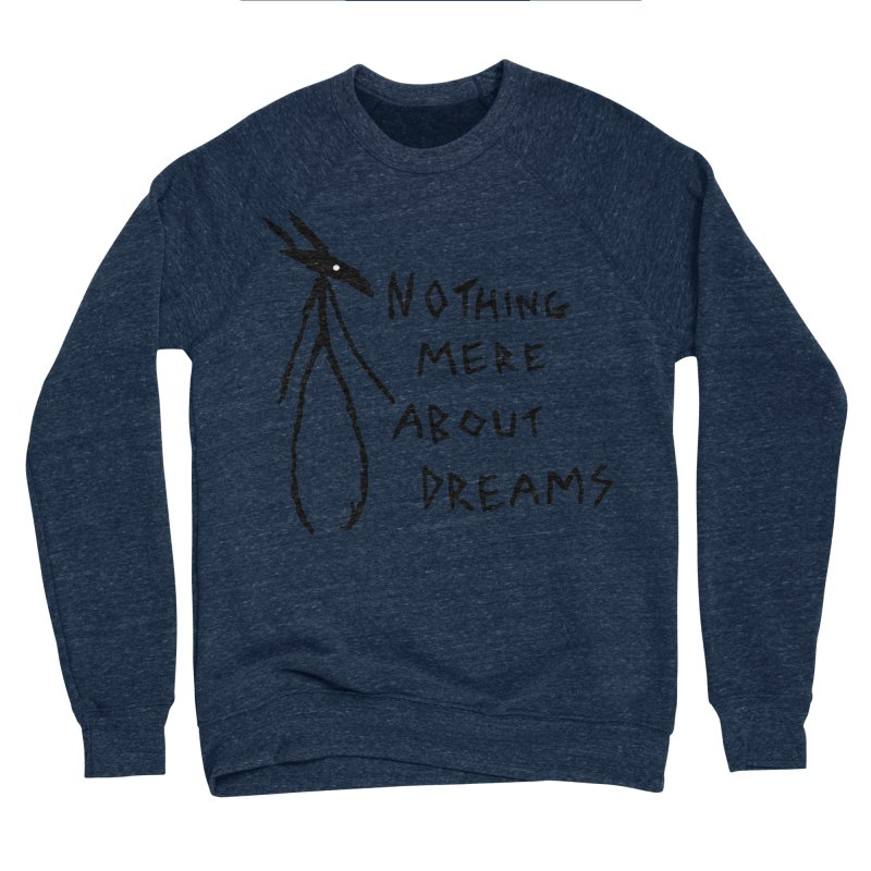 Nothing mere about dreams Women's Sweatshirt by The Little Fears