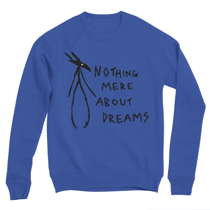 Nothing mere about dreams Men's Sponge Fleece Sweatshirt by The Little Fears