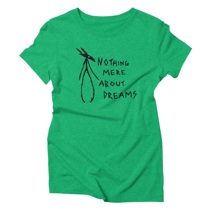 Nothing mere about dreams Women's Triblend T-Shirt by The Little Fears