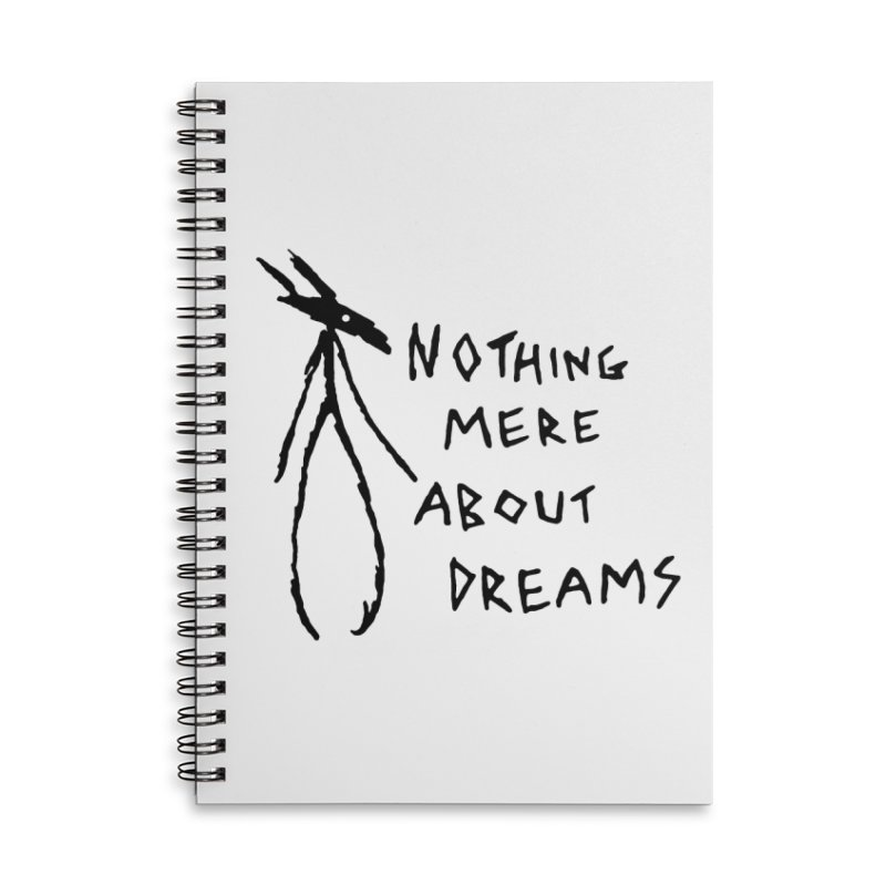 Nothing mere about dreams Accessories Lined Spiral Notebook by The Little Fears
