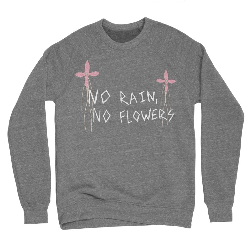 No rain, no flowers Men's Sponge Fleece Sweatshirt by The Little Fears