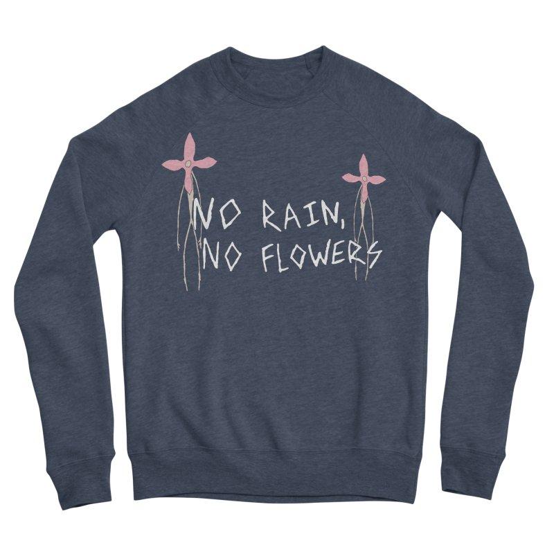 No rain, no flowers Men's Sponge Fleece Sweatshirt by The Little Fears