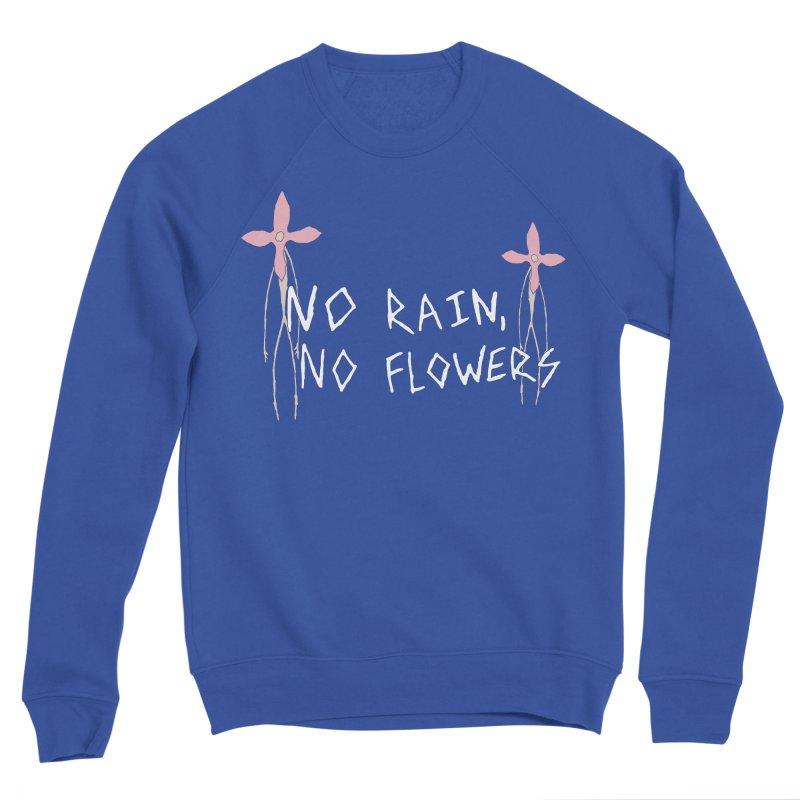 No rain, no flowers Women's Sponge Fleece Sweatshirt by The Little Fears