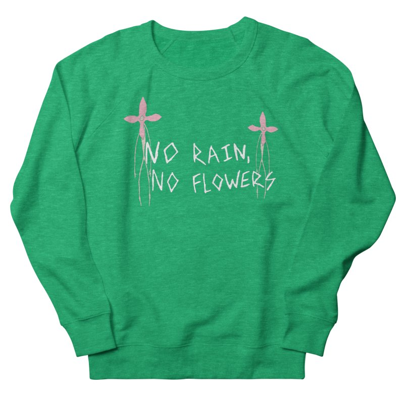 No rain, no flowers Women's Sweatshirt by The Little Fears