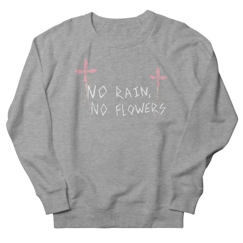 No rain, no flowers Women's French Terry Sweatshirt by The Little Fears
