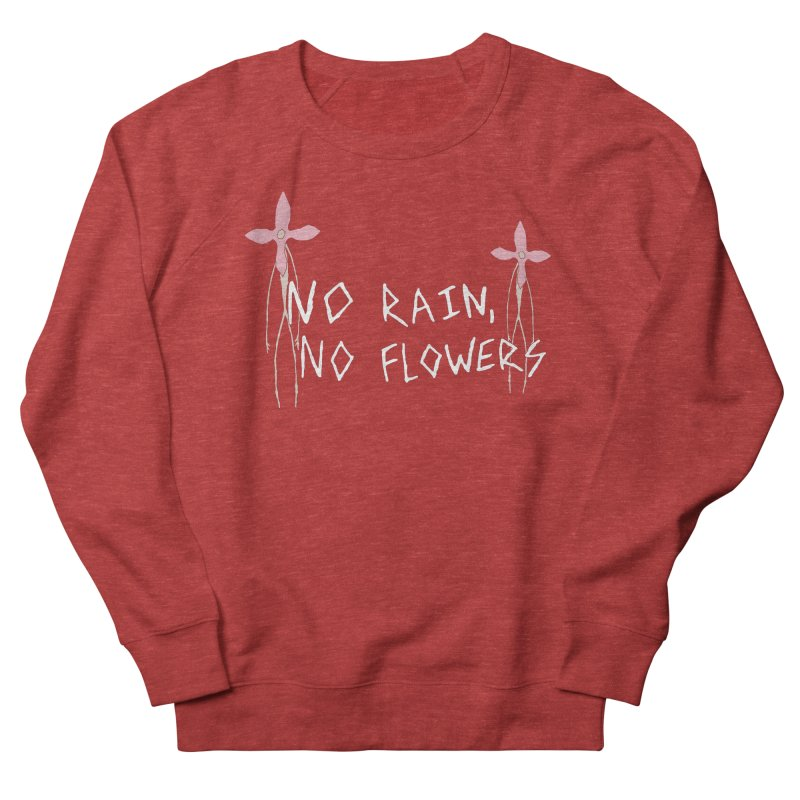 No rain, no flowers Women's French Terry Sweatshirt by The Little Fears