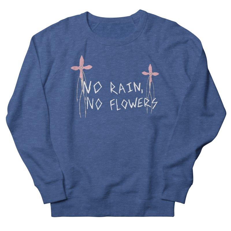 No rain, no flowers Men's Sweatshirt by The Little Fears