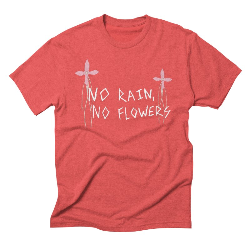 No rain, no flowers Men's Triblend T-Shirt by The Little Fears