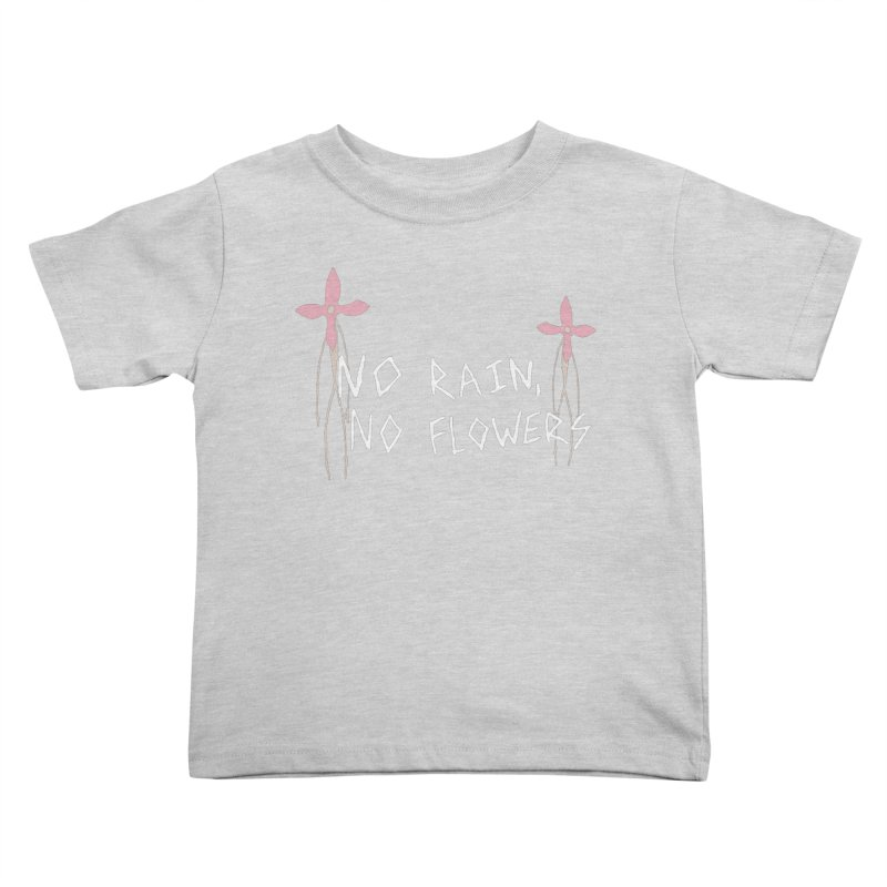 No rain, no flowers Kids Toddler T-Shirt by The Little Fears