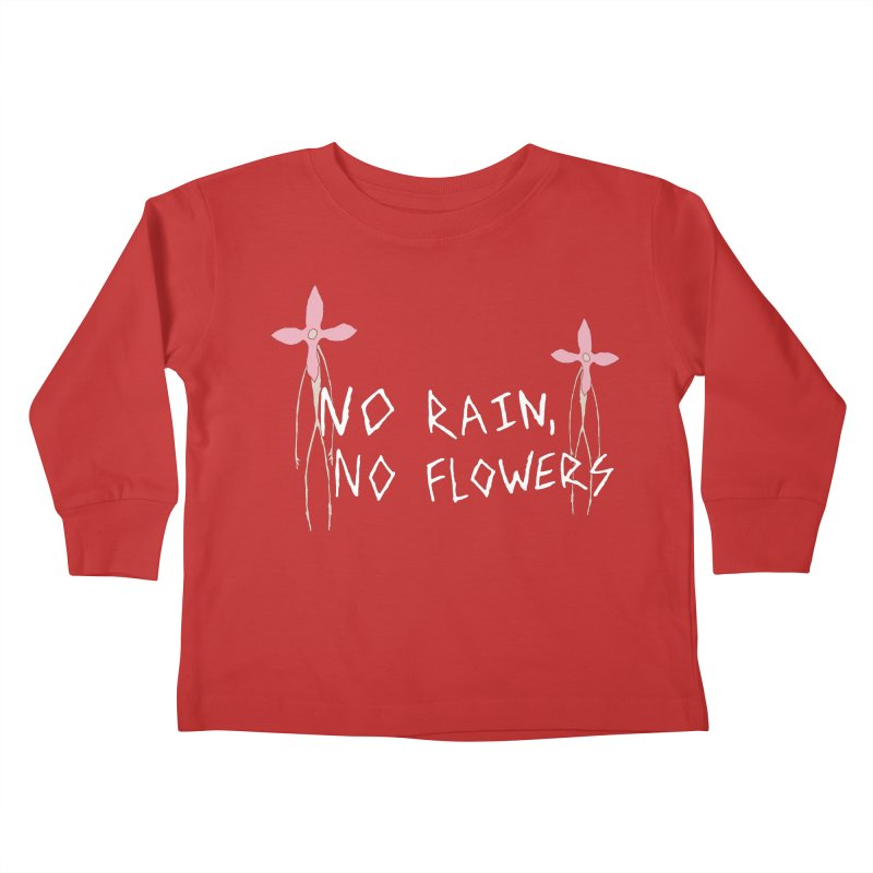 No rain, no flowers Kids Toddler Longsleeve T-Shirt by The Little Fears