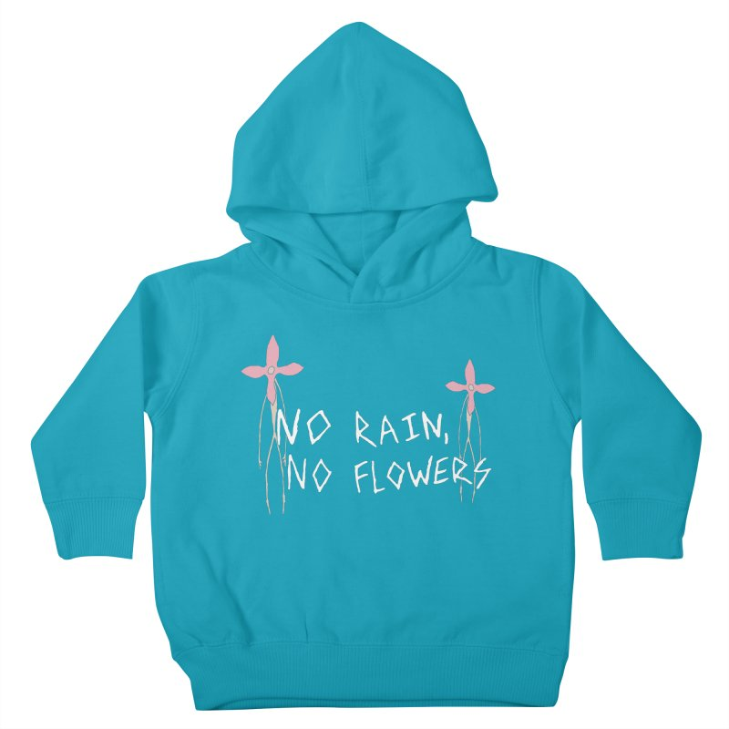 No rain, no flowers Kids Toddler Pullover Hoody by The Little Fears