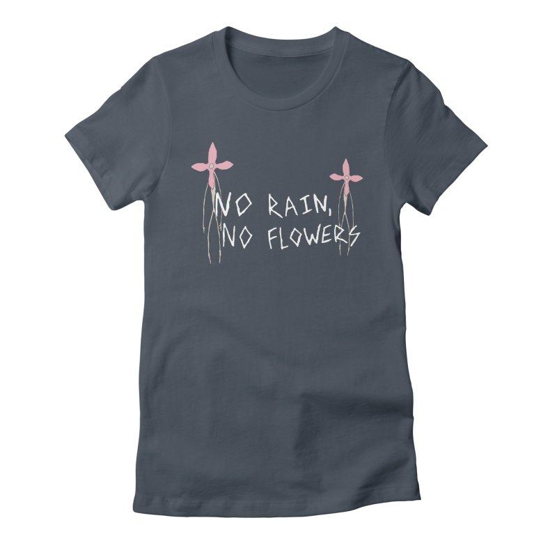 No rain, no flowers Women's T-Shirt by The Little Fears