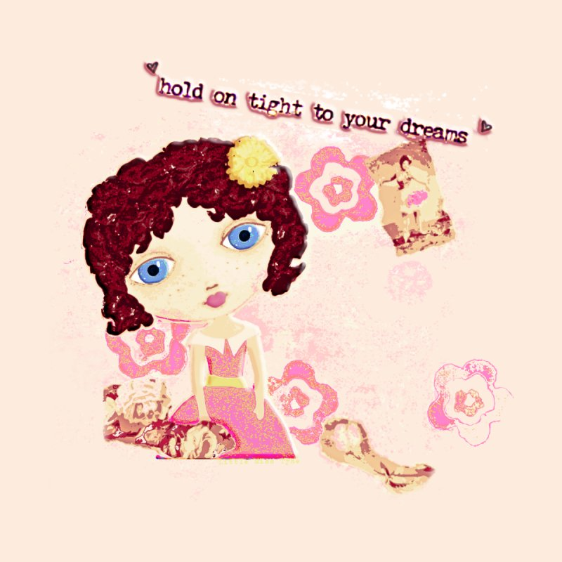 Hold On Tight To Your Dreams by LittleMissTyne's Artist Shop