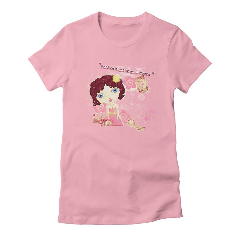 Hold On Tight To Your Dreams Women's T-Shirt by LittleMissTyne's Artist Shop