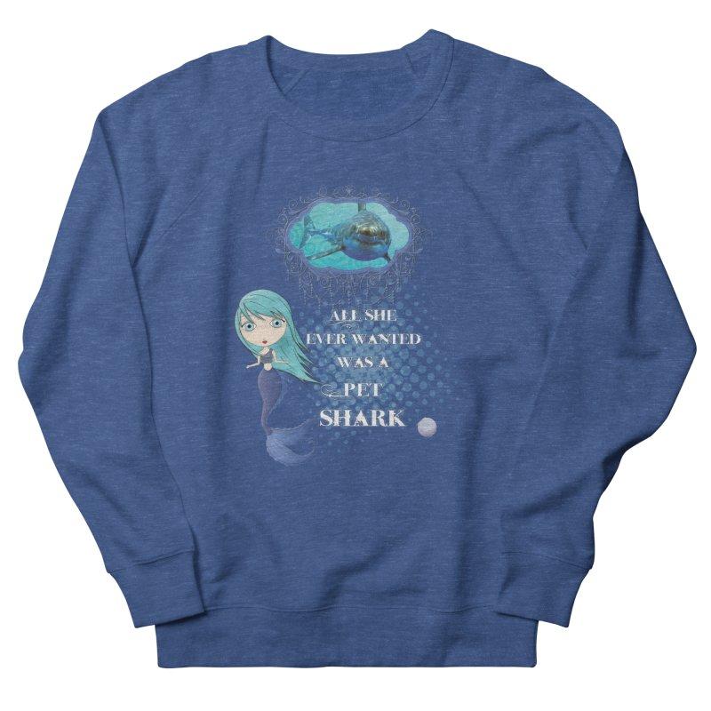 All She Ever Wanted Was A Pet Shark Men's Sweatshirt by LittleMissTyne's Artist Shop
