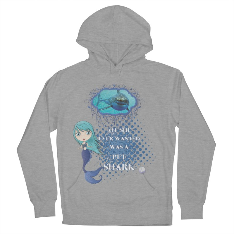 All She Ever Wanted Was A Pet Shark Women's French Terry Pullover Hoody by LittleMissTyne's Artist Shop