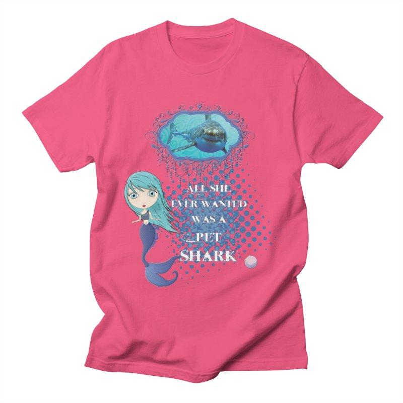 All She Ever Wanted Was A Pet Shark Women's Regular Unisex T-Shirt by LittleMissTyne's Artist Shop