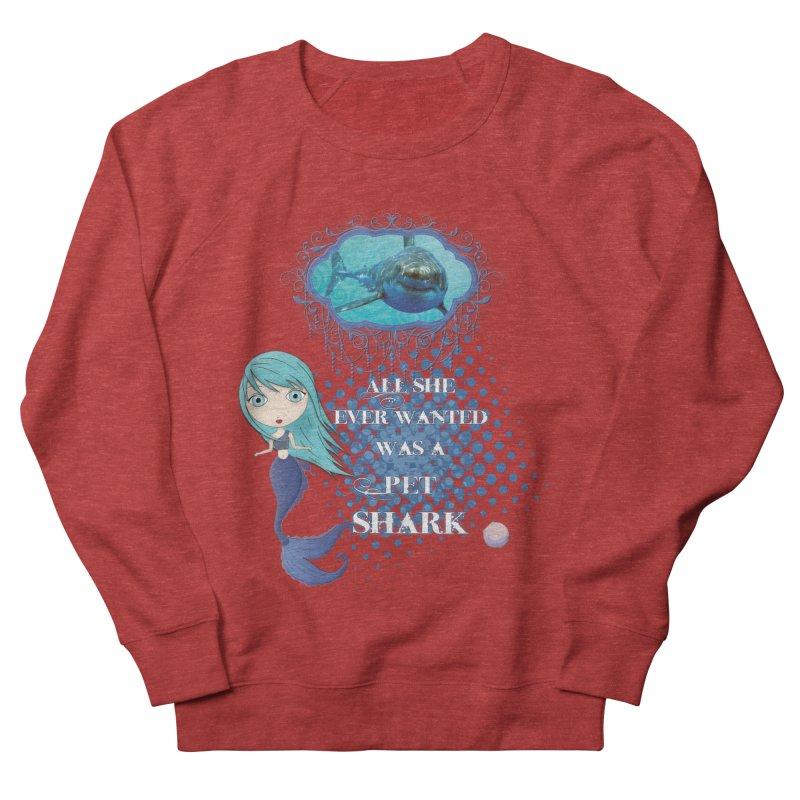 All She Ever Wanted Was A Pet Shark Women's Sweatshirt by LittleMissTyne's Artist Shop