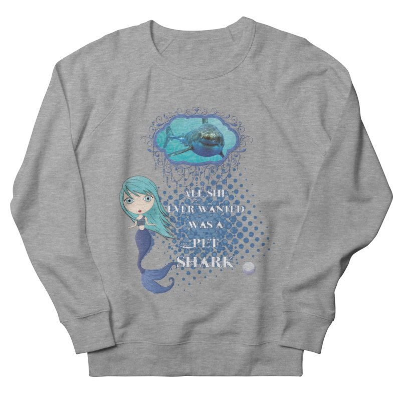 All She Ever Wanted Was A Pet Shark Men's French Terry Sweatshirt by LittleMissTyne's Artist Shop