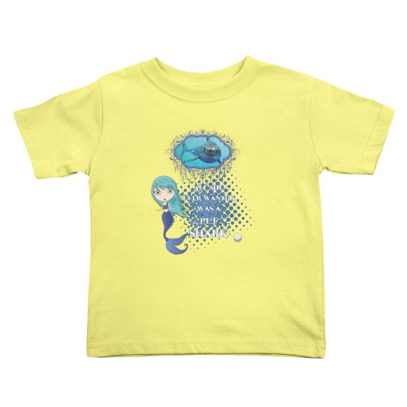 All She Ever Wanted Was A Pet Shark Kids Toddler T-Shirt by LittleMissTyne's Artist Shop