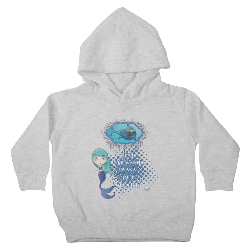 All She Ever Wanted Was A Pet Shark Kids Toddler Pullover Hoody by LittleMissTyne's Artist Shop