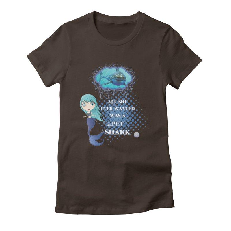 All She Ever Wanted Was A Pet Shark Women's Fitted T-Shirt by LittleMissTyne's Artist Shop