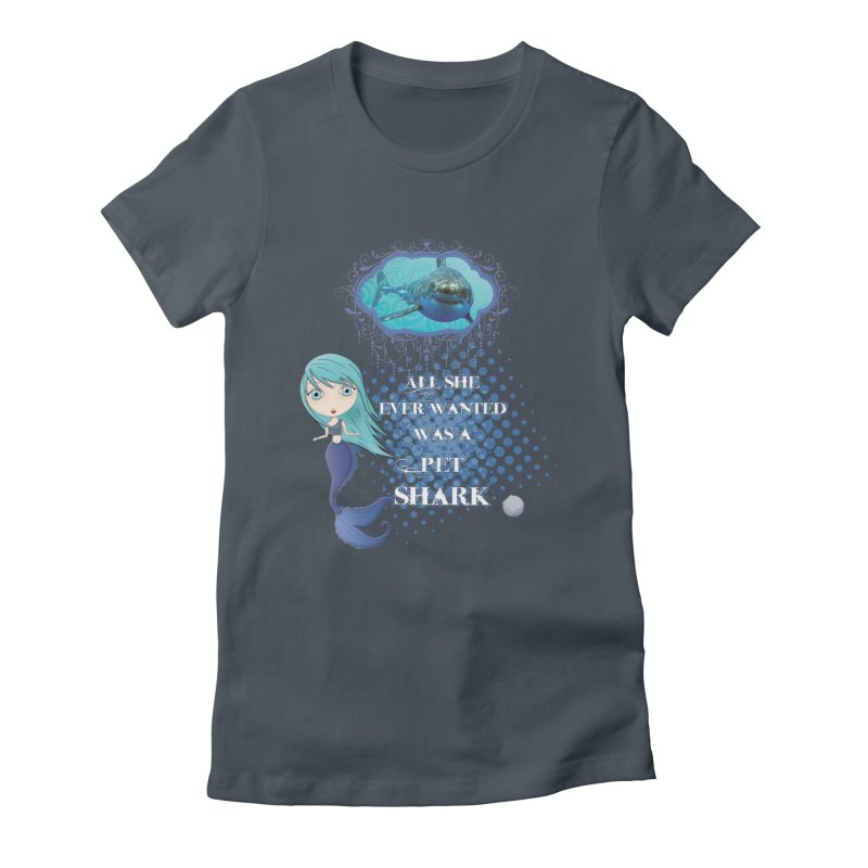 All She Ever Wanted Was A Pet Shark Women's T-Shirt by LittleMissTyne's Artist Shop