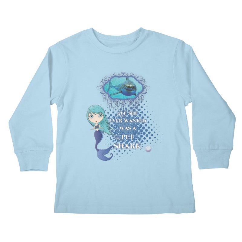All She Ever Wanted Was A Pet Shark Kids Longsleeve T-Shirt by LittleMissTyne's Artist Shop