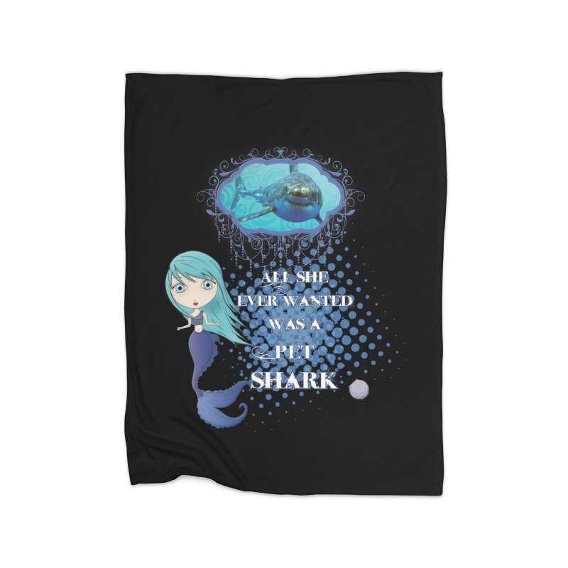 All She Ever Wanted Was A Pet Shark Home Blanket by LittleMissTyne's Artist Shop