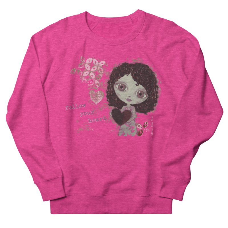 Follow Your Heart Women's French Terry Sweatshirt by LittleMissTyne's Artist Shop