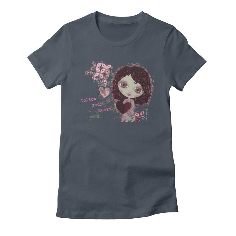 Follow Your Heart Women's T-Shirt by LittleMissTyne's Artist Shop