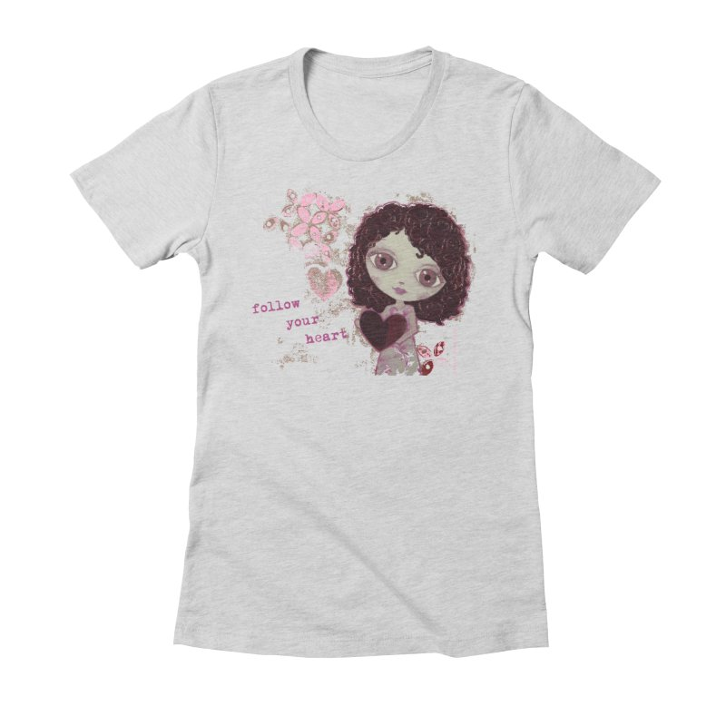 Follow Your Heart Women's Fitted T-Shirt by LittleMissTyne's Artist Shop
