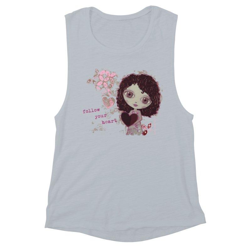 Follow Your Heart Women's Muscle Tank by LittleMissTyne's Artist Shop